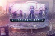 Дополнение Stellaris:Federations — больше дипломатии, больше!